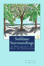 Sublime Surroundings : A Journey to Love in Thailand - MS C L Wilson