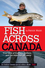 Fish Across Canada : True tales of trophies, tiddlers and the ones that got away - Patrick Walsh