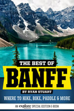 The Best of Banff : Where to hike, bike, paddle and more - Ryan Stuart