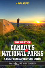 The Best of Canada's National Parks : A Complete Adventure Guide - Ryan Stuart