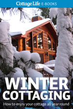 Winter Cottaging : How to enjoy your cottage all year round - Cottage Life