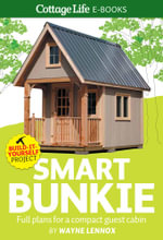Smart Bunkie : Full plans for a compact guest cabin - Wayne Lennox