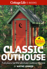 Classic Outhouse : Full plans for the ultimate outdoor throne - Wayne Lennox
