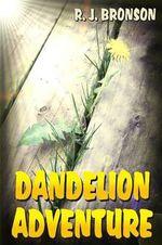 Dandelion Adventure - R J Bronson