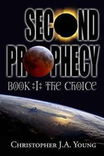 Second Prophecy : Book 1: The Choice - MR Christopher J a Young