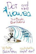Dot and the Waves : The Magic Surfboard - Josie Green