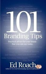 101 Branding Tips : Practical Advice for Your Brand That You Can Use Today. - MR Ed Roach