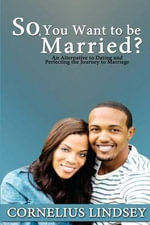 So, You Want to Be Married? - Cornelius Lindsey