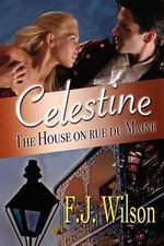 Celestine : The House on Rue Du Maine - F J Wilson