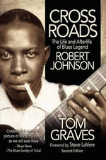 Crossroads : The Life and Afterlife of Blues Legend Robert Johnson - Tom Graves