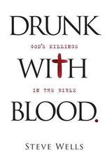 Drunk with Blood : God's Killings in the Bible - Steve Wells