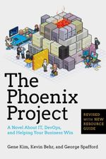 The Phoenix Project : A Novel about IT, DevOps, and Helping Your Business Win - Gene Kim