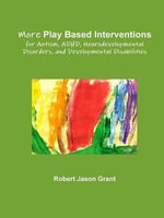 More Play Based Interventions for Autism, ADHD, Neurodevelopmental Disorders, and Developmental Disabilities - Robert Jason Grant