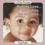 Babies Love.../A Los Bebes Les Encanta