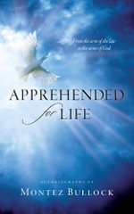 Apprehended for Life : From the Arm of the Law, to the Arms of God