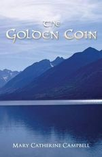 The Golden Coin : Book Four in the Prince of Cwillan Series - Mary Catherine Campbell