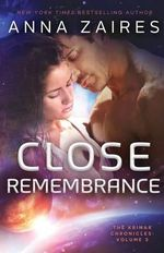 Close Remembrance : The Krinar Chronicles: Volume 3 - Anna Zaires