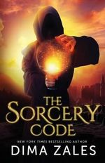The Sorcery Code : A Fantasy Novel of Magic, Romance, Danger, and Intrigue - Dima Zales