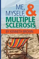 Me, Myself and Multiple Sclerosis - Kenneth Brown