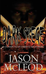 Dark Siege : A Connecticut Family's Nightmare - Jason McLeod