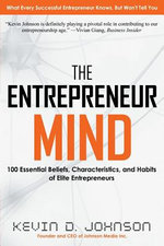 The Entrepreneur Mind : 100 Essential Beliefs, Characteristics, and Habits of Elite Entrepreneurs - Kevin D Johnson