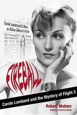 Fireball : Carole Lombard and the Mystery of Flight 3 - Robert Matzen