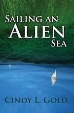 Sailing an Alien Sea - Cindy L Gold