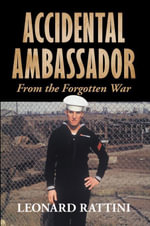 Accidental Ambassador : From the Forgotten War - Leonard Rattini