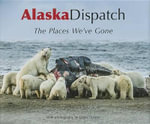 Alaska Dispatch : The Places We've Gone