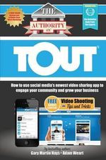 The Authority on Tout : How to Use Social Media's Newest Video Sharing App to Engage Your Community and Grow Your Business - Gary Martin Hays