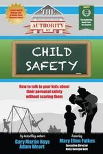 The Authority on Child Safety : How to Talk to Your Kids about Their Personal Safety Without Scaring Them - Gary Martin Hays