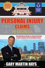 The Authority on Personal Injury Claims : The Definitive Guide for Injured Victims & Their Lawyers in Car Accident Cases - Gary Martin Hays