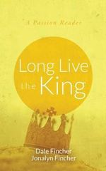Long Live the King : A Passion Reader - Dale Fincher