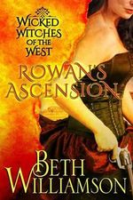 Wicked Witches of the West : Rowan's Ascension - Beth Williamson