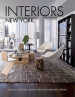 Interiors New York : Leading Designers Reveal Their Most Brilliant Spaces