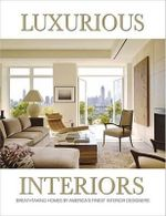Luxurious Interiors : Breathtaking Homes by America's Finest Interior Designers