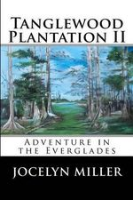 Tanglewood Plantation II : Adventure in the Everglades. - Jocelyn Miller