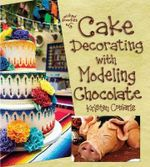 Cake Decorating with Modeling Chocolate - Kristen Coniaris
