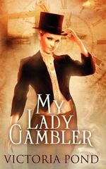 My Lady Gambler : Stories of Erotic Romance, Corsets, and an England That Never Was - Victoria Pond