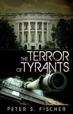 The Terror of Tyrants - Peter S Fischer