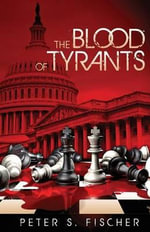 The Blood of Tyrants - Peter S Fischer