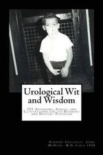 Urological Wit and Wisdom : 101 Aphorisms, Adages, and Illustrations for the Resident and Nascent Physician - John Clay McHugh