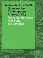 In Search of the Public : Notes on the Contemporary American City - Mario Gandelsonas