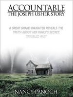 Accountable: The Joseph Usher Story : A Great Grand Daughter Reveals the Truth about Her Family's Secret, Troubled Past - Nancy Panoch