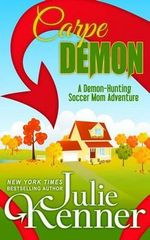 Carpe Demon : Adventures of a Demon-Hunting Soccer Mom - Julie Kenner