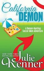 California Demon : The Secret Life of a Demon-Hunting Soccer Mom - Julie Kenner