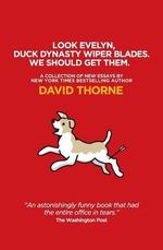 Look Evelyn, Duck Dynasty Wiper Blades, We Should Get Them. : A Collection of New Essays - David R Thorne