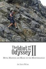 The Idiot and the Odyssey II : Myth, Madness and Magic on the Mediterranean - Joel Stratte-McClure