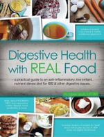 Digestive Health with REAL Food : A Practical Guide to an Anti-Inflammatory, Low-Irritant, Nutrient Dense Diet for Ibs & Other Digestive Issues - Aglaee Jacob