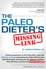 Paleo Dieter's Missing Link -- 2.0 : The More Complete, Practical Guide to Living the Paleo Diet Day in & Day out - Adam Farrah